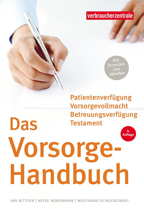 Das Vorsorge-Handbuch – Patientenverfügung, Vorsorgevollmacht, Betreuungsverfügung, Testament